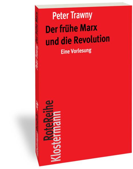 Trawny, Peter: Der frühe Marx und die Revolution