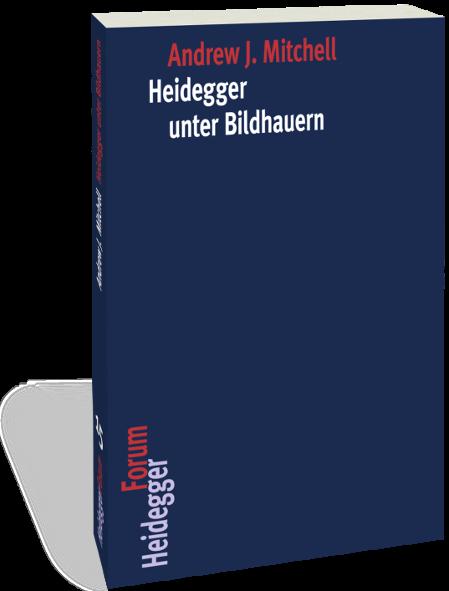 Mitchell, Andrew J.: Heidegger unter Bildhauern